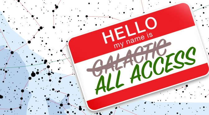 """Hello, my name is ~Galactic~ """"All Access"""""""