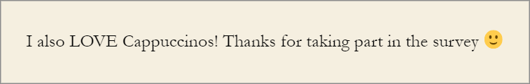 """A message that says """"I also LOVE Cappuccinos! Thanks for taking part in the survey"""""""