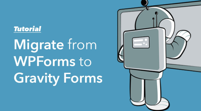 Migrate from WPForms to Gravity Forms