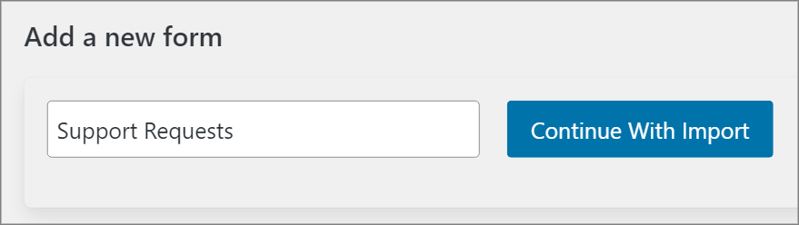A space to enter a form name and a button that says 'Continue With Import'
