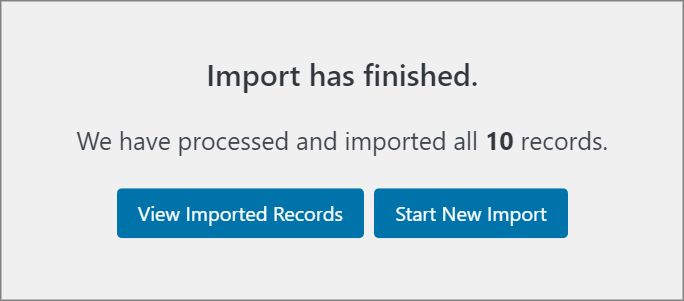 A message that says Import has finished. We have processed and imported all 10 records.